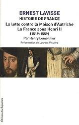 Histoire de France : Tome 10, La lutte contre la maison d'Autriche ; La France sous Henri II (1519-1559)
