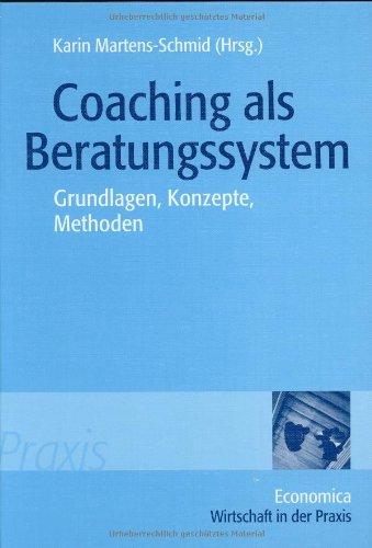Coaching als Beratungssystem: Grundlagen, Konzepte, Methoden