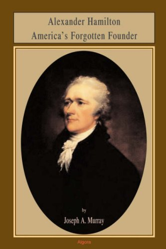Alexander Hamilton America's Forgotten Founder PDF