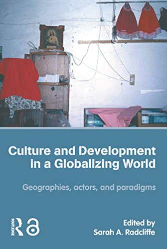 Culture and Development in a Globalizing World: Geographies, Actors and Paradigms (Cultural Anthropology In A Globalizing World Ebook)