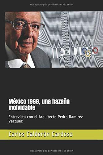 México 1968, una hazaña inolvidable Entrevista con el Arquitecto Pedro Ramírez Vázquez  [Calderón Cardoso, Carlos] (Tapa Blanda)