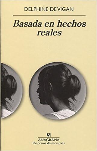 Basada en hechos reales (Panorama de narrativas): Amazon.es: Delphine De Vigan: Libros