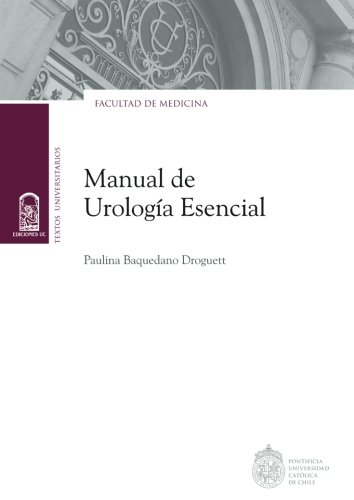 Manual de urologia esencial (Spanish Edition) [Paulina Baquedano Droguett] (Tapa Blanda)