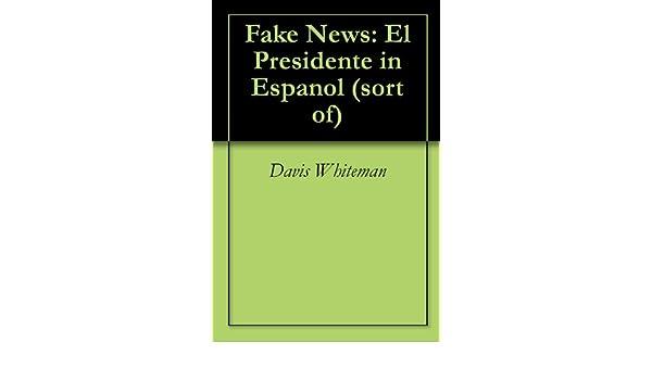 Fake News: El Presidente in Espanol (sort of)