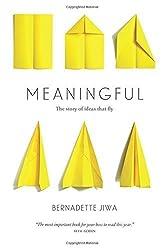 Meaningful: The Story of Ideas That Fly by Bernadette Jiwa (2015-10-09)