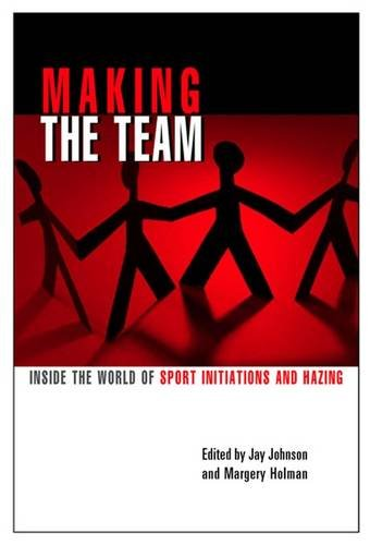 Making the Team: Inside the World of Sports Initiations and Hazing