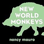New World Monkeys: A Novel   Nancy Mauro