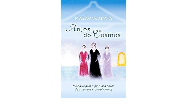 Anjos do Cosmos: Minha viagem espiritual a bordo de uma nave espacial vivente (Portuguese Edition) eBook: Masao Murata: Amazon.es: Tienda Kindle