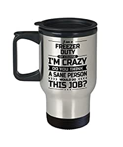 Freezer Duty Travel Mug - I'm Crazy Do You Think A Sane Person Would Do This Job - Funny Novelty Ceramic Coffee & Tea Cup Cool Gifts for Men or Women with Gift Box