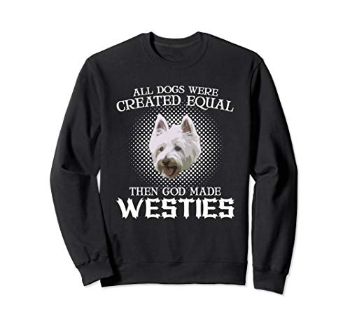 (Dogs We're Created Then God Created Westies Sweatshirt)