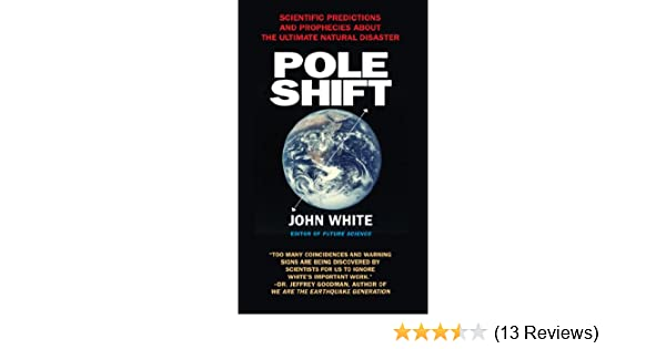 Pole Shift: Predictions and Prophecies of the Ultimate Disaster