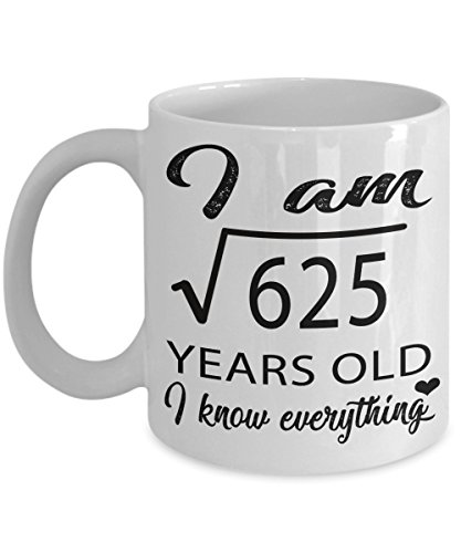 Square Root 625 Coffee Mug, 25th Birthday, 25 Years Old, Wedding Math Formula - Coffee Mug Tea Cup Funny Gift For Mother, Father Noel, Thank you, Mother's day, Father's Day, Christmas, Xmas, Grandmoth