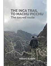 THE INCA TRAIL TO MACHU PICCHU: The sacred route