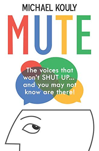 Mute: The voices that won't shut up...  and you may not know are there! (The Self-leadership Book Series) (Volume 3)