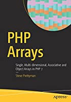 PHP Arrays: Single, Multi-dimensional, Associative and Object Arrays in PHP 7 Front Cover