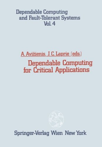 Dependable Computing for Critical Applications (Dependable Computing and Fault-Tolerant Systems) (Volume 4) by Avizienis Algirdas