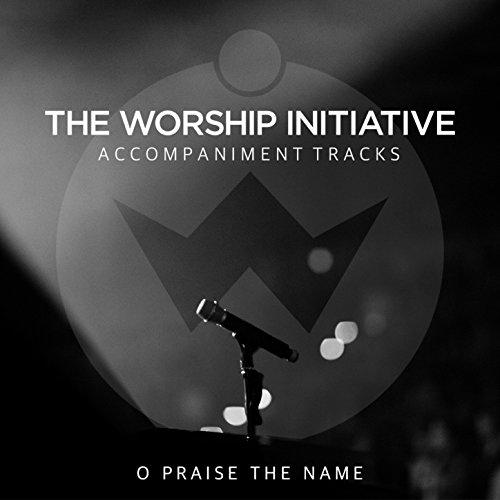 Worship Accompaniment Praise - O Praise the Name (Anástasis) [The Worship Initiative Accompaniment]