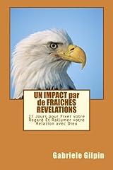 UN IMPACT par de FRAICHES REVELATIONS: 21 Jours pour Fixer votre Regard Et Rallumer votre Relation avec Dieu (French Edition) Paperback