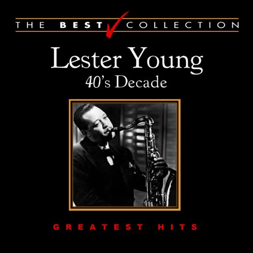 The Best Collection: Lester Young 40's Decade