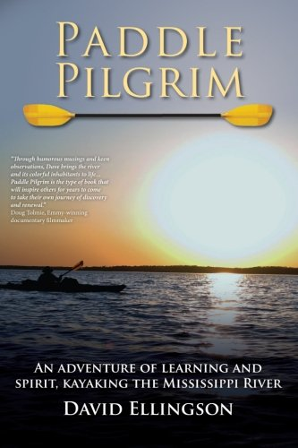 Paddle Pilgrim: An adventure of learning and spirit, kayaking the Mississippi River ()