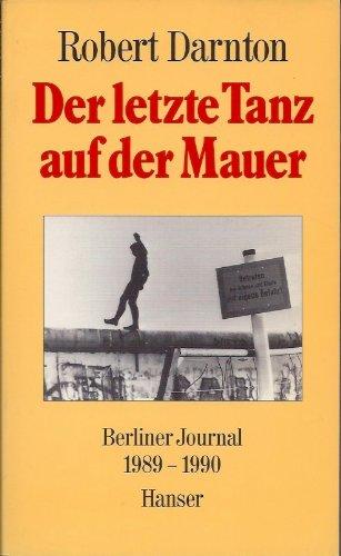 Der letzte Tanz auf der Mauer: Berliner Journal 1989 - 1990