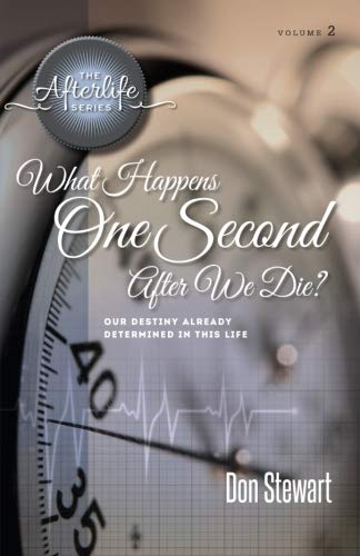 What Happens One Second After We Die?: Our Destiny Already Determined in This LIfe (The Afterlife Series) (Volume 2) PDF ePub ebook
