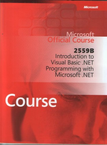 2559B: Introduction to Visual Basic .Net Programming with Microsoft. net (Microsoft Official Course)