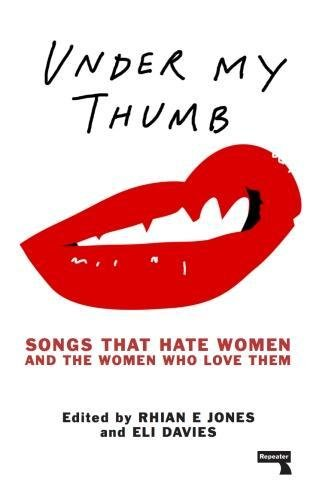 Under My Thumb: Songs That Hate Women and the Women That Love Them