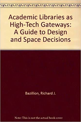 A Guide to Design and Space Decisions Academic Libraries as High-Tech Gateways