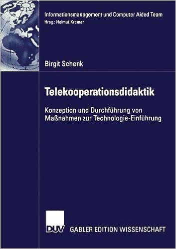 Telekooperationsdidaktik: Konzeption und Durchführung von Maßnahmen zur Technologie-Einführung (Informationsmanagement und Computer Aided Team) (German Edition)