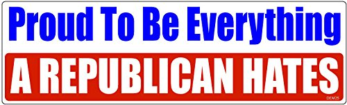HumperBumper.com Bumper Sticker: Proud to Be Everything A Republican Hates. 3