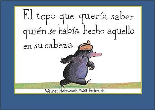El Topo Que Quería Saber Quién Se Había Hecho Aquello En Su Cabeza Cuentos Infantiles Spanish Edition Holzwarth Werner 9788448846305 Books