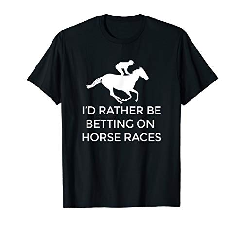 I'd Rather Be Betting on Horses Horse Racing T-Shirt ()