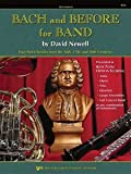 Bach and Before for Band : Four-Parts Chorales from the 16th, 17th, and 18th Centuries (Clarinet/Bass Clarinet), Bach, Johann Sebastian, 0849706777