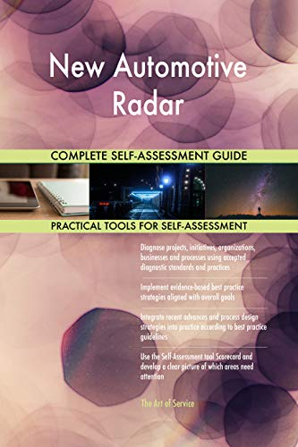 (New Automotive Radar All-Inclusive Self-Assessment - More than 700 Success Criteria, Instant Visual Insights, Comprehensive Spreadsheet Dashboard, Auto-Prioritized for Quick Results)