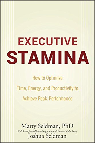 Executive Stamina  How To Optimize Time  Energy  And Productivity To Achieve Peak Performance