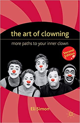 The Art of Clowning: More Paths to Your Inner Clown: E , Eli Simon