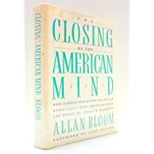 The Closing of the American Mind/How Higher Education Has Failed Democracy and Impoverished the Souls of Today's Students