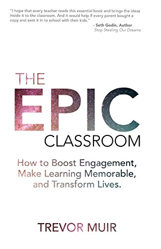 The Epic Classroom: How to Boost Engagement,  Make Learning Memorable, and Transform Lives cover