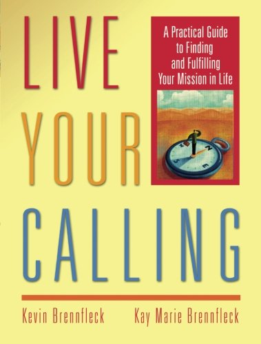 Live Your Calling: A Practical Guide to Finding and Fulfilling Your Mission in Life [Kevin Brennfleck - Kay Marie Brennfleck] (Tapa Blanda)