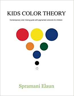 Kids Color Theory: Contemparay color mixing guide with pigmented ...