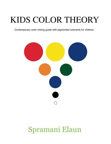 Kids Color Theory: Contemparay color mixing guide with pigmented colorants for children.