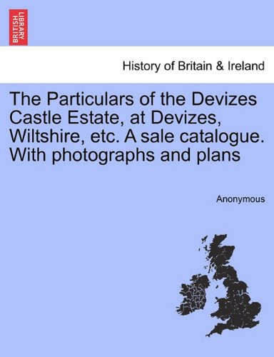 Download The Particulars of the Devizes Castle Estate, at Devizes, Wiltshire, etc. A sale catalogue. With photographs and plans ebook