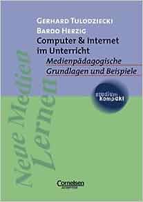 Computer und Internet im Unterricht. Medienpädagogische Grundlagen ...