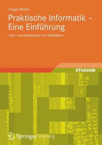 Praktische Informatik - Eine Einführung: Lehr- und Arbeitsbuch mit Tafelbildern (German Edition)