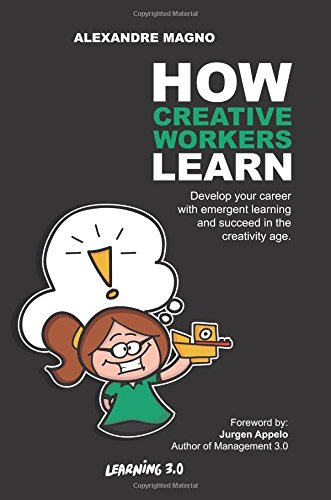 Download How Creative Workers Learn: Develop your career with emergent learning and succeed in the creativity age (Learning 3.0) (Volume 1) pdf