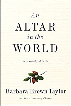 An Altar in the World: A Geography of Faith by [Taylor, Barbara Brown]