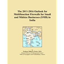 The 2011-2016 Outlook for Multifunction Firewalls for Small and Midsize Businesses (SMB) in India