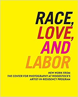race love and labor new work from the center for photography at woodstocks artist in residency program samuel dorsky museum of art