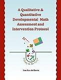A Qualitative and Quantitative Developmental Math Assessment and Intervention Protocol, de Garcia, Lisa Ann, 098609174X